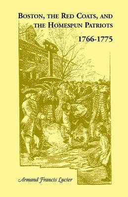 Boston, the Red Coats, and the Homespun Patriots, 1766-1775 (Paperback)