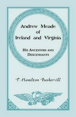 Andrew Meade of Ireland and Virginia: His Ancestors and Descendants (Paperback)
