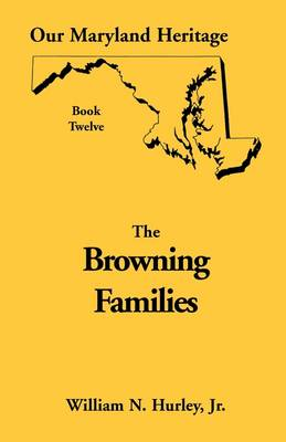 Our Maryland Heritage, Book 12: Browning Families - Our Maryland Heritage 12 (Paperback)
