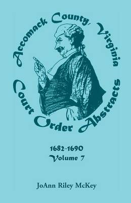 Accomack County, Virginia Court Order Abstracts, Volume 7: 1682-1690 (Paperback)