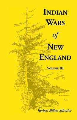 Indian Wars of New England, Volume 3 (Paperback)