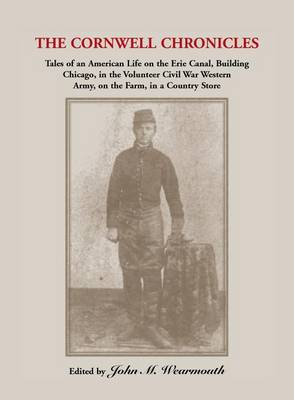Cornwell Chronicles: Tales of an American Life on the Erie Canal, Building Chicago, in the Volunteer Civil War Western Army, on the Farm, I (Paperback)