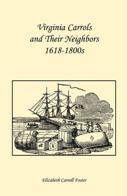Virginia Carrolls and Their Neighbors 1618-1800s (Paperback)