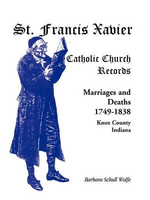 St. Francis Xavier Catholic Church Records: Marriages and Deaths, 1749-1838, Knox County, Indiana (Paperback)