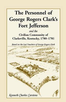 The Personnel of George Rogers Clark's Fort Jefferson and the Civilian Community of Clarksville (Paperback)