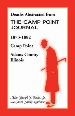 Deaths Abstracted from the Camp Point Journal, 1873-1882, Camp Point, Adams County, Illinois (Paperback)