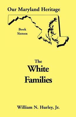 Our Maryland Heritage, Book 16: White Families - Our Maryland Heritage 16 (Paperback)