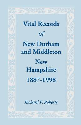Vital Records of New Durham and Middleton, New Hampshire, 1887-1998 (Paperback)