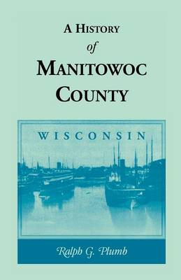 A History of Manitowoc County (Wisconsin) (Paperback)