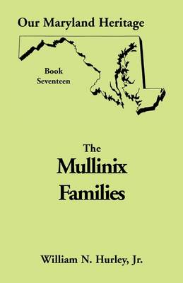 Our Maryland Heritage, Book 17: The Mullinix Families - Our Maryland Heritage 17 (Paperback)