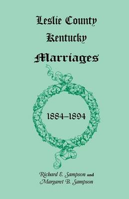 Leslie County, Kentucky Marriages, 1884-1894 (Paperback)