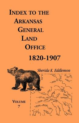 Index to the Arkansas General Land Office 1820-1907, Volume Seven: Covering the Counties of Jackson, Clay, Greene, Sharp, Lawrence, Mississippi, Craighead, Poinsett and Randolph (Paperback)
