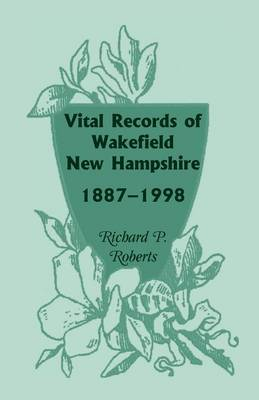 Vital Records of Wakefield, New Hampshire, 1887-1998 (Paperback)