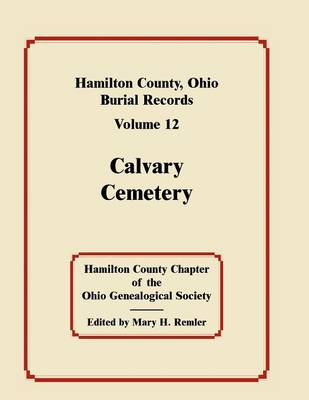 Hamilton County, Ohio, Burial Records, Volume 12: Calvary Cemetery (Hardback)