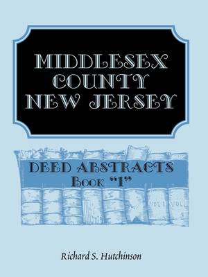 Middlesex County, New Jersey, Deed Abstracts Book 1 (Paperback)