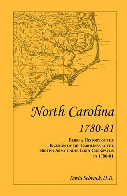 North Carolina 1780-81: Being a History of the Invasion of the Carolinas by the British Army under Lord Cornwallis in 1780-81 (Paperback)