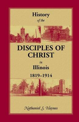 History of the Disciples of Christ in Illinois, 1819-1914 (Paperback)