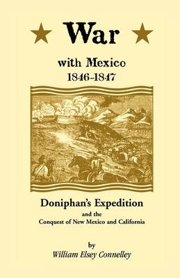 War with Mexico, 1846-1847: Doniphan's Expedition and the Conquest of New Mexico & California (Paperback)