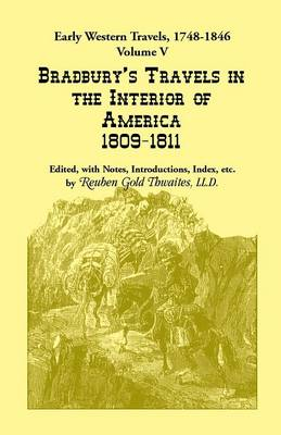 Early Western Travels, 1748-1846: Volume V: Bradbury's Travels in the Interior of America, 1809-1811. Edited, with Notes, Introductions, Index, Etc. (Paperback)