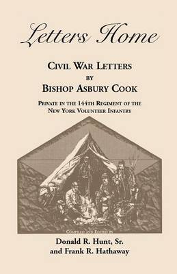 Letters Home: Civil War Letters by Bishop Asbury Cook, Private in the 144th Regiment of the New York Volunteer Infantry (Paperback)