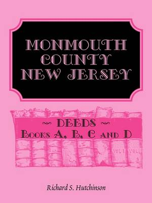 Monmouth County, New Jersey, Deeds - Books A, B, C and D (Paperback)