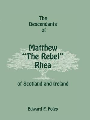 The Descendants of Matthew the Rebel Rhea of Scotland and Ireland (Paperback)