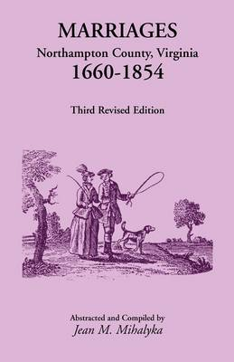 Marriages: Northampton County, Virginia, 1660-1854, Third Revised Edition (Paperback)