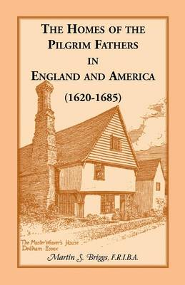 The Homes of the Pilgrim Fathers in England and America (1620-1685) (Paperback)