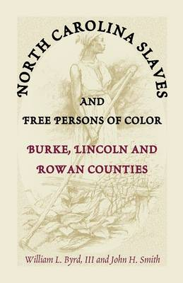 North Carolina Slaves and Free Persons of Color: Burke, Lincoln, and Rowan Counties (Paperback)