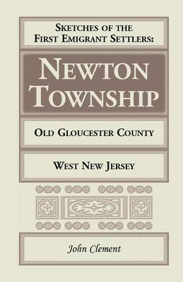Sketches of the First Emigrant Settlers - Newton Township, Old Gloucester County, West New Jersey (Paperback)