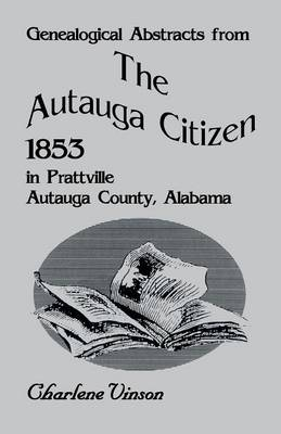 Genealogical Abstracts from the Autauga Citizen, 1853, in Prattville, Autauga County, Alabama (Paperback)