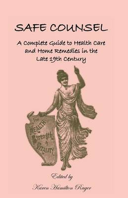 Safe Counsel: A Complete Guide to Health Care and Home Remedies in the Late 19th Century (Paperback)