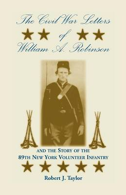 The Civil War Letters of William A. Robinson and the Story of the 89th New York Volunteer Infantry (Paperback)