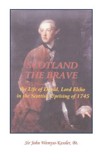 Scotland the Brave: The Life of David, Lord Elcho in the Scottish Uprising of 1745 (Paperback)