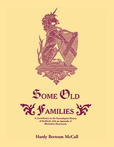 Some Old Families: A Contribution to the Genealogical History of Scotland, with an Appendix of Illustrative Documents (Paperback)