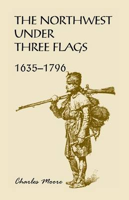 The Northwest Under Three Flags: 1635-1796 (Paperback)