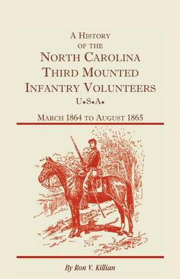 A History of the North Carolina Third Mounted Infantry Volunteers: March 1864 to August 1865 (Paperback)