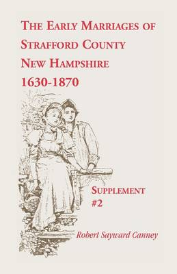 The Early Marriages of Strafford County, New Hampshire, Supplement #2, 1630-1870 (Paperback)