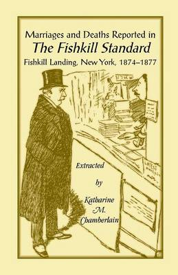 Marriages and Deaths Reported in the Fishkill Standard, Fishkill Landing, New York, 1874-1877 (Paperback)