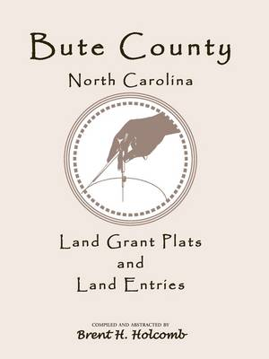 Bute County, North Carolina Land Grant Plats and Land Entries (Paperback)