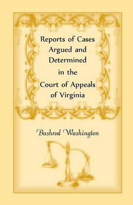 Reports of Cases Argued and Determined in the Court of Appeals of Virginia - Heritage Classic (Paperback)