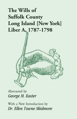 The Wills of Suffolk County, Long Island [New York], Liber A, 1787-1798 (Paperback)