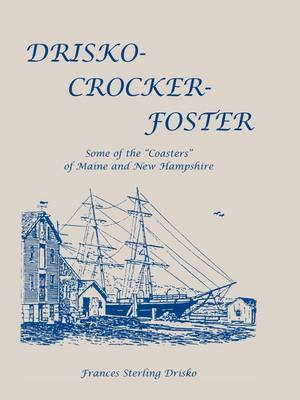 "Drisko-Crocker-Foster: Some of the ""Coasters"" of Maine and New Hampshire (Paperback)"