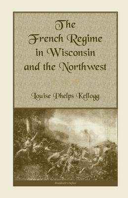 The French Regime in Wisconsin and the Northwest (Paperback)