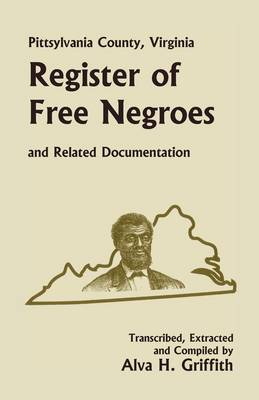 Pittsylvania County, Virginia Register of Free Negroes and Related Documentation (Paperback)