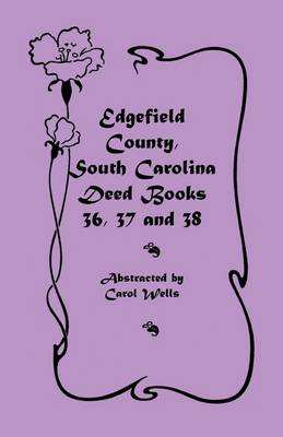 Edgefield County, South Carolina: Deed Books 36, 37 & 38 (Paperback)