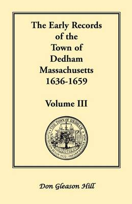 The Early Records of the Town of Dedham, Massachusetts, 1636-1659: Volume III, a Complete Transcript of Book One of the General Records of the Town, Together with the Selectmen's Day Book, Covering a Portion of the Same Period, Being Volume Three of the P (Paperback)