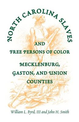 North Carolina Slaves and Free Persons of Color: Mecklenburg, Gaston, and Union (Paperback)