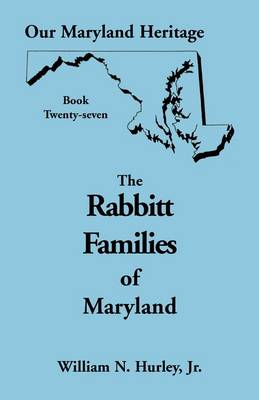 Our Maryland Heritage, Book 27: The Rabbitt Families of Maryland (Hardback)