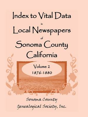 Index to Vital Data in Local Newspapers of Sonoma County California, Volume II: 1876-1880 (Paperback)